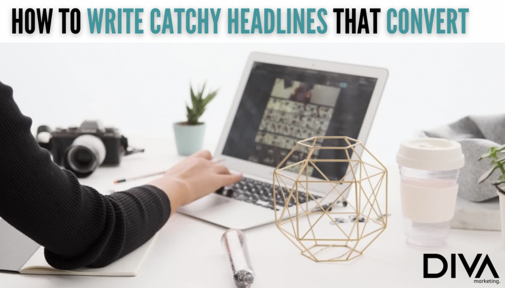 Diva Marketing How to write catchy headlines that convert